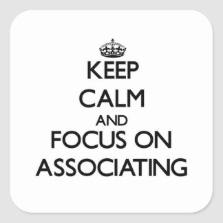 Keep Calm And Focus On Associating Square Stickers