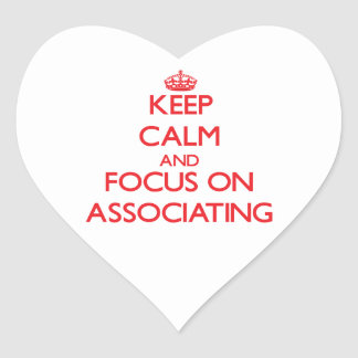 Keep calm and focus on ASSOCIATING Heart Stickers