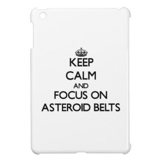 Keep Calm and focus on Asteroid Belts Case For The iPad Mini