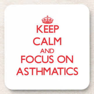 Keep calm and focus on ASTHMATICS Coasters