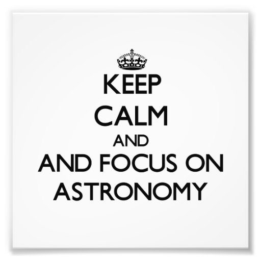 Keep calm and focus on Astronomy Photograph