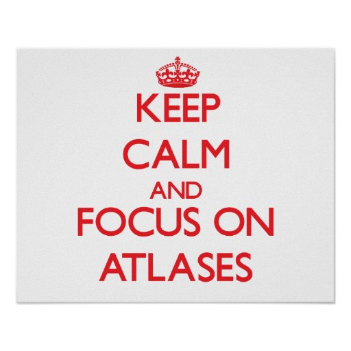 Keep calm and focus on ATLASES Posters