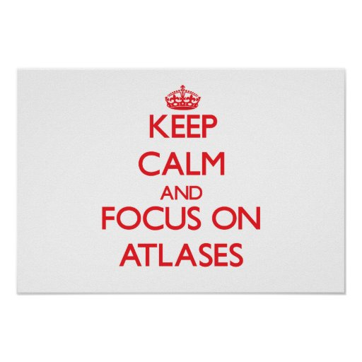 Keep calm and focus on ATLASES Poster