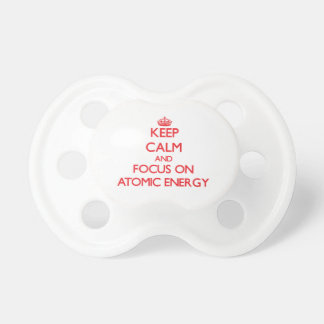 Keep calm and focus on ATOMIC ENERGY Pacifier