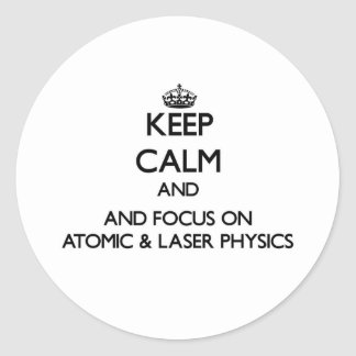 Keep calm and focus on Atomic Laser Physics Round Stickers