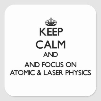 Keep calm and focus on Atomic & Laser Physics Stickers