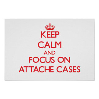 Keep calm and focus on ATTACHE CASES Poster