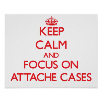 Keep calm and focus on ATTACHE CASES Posters