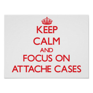 Keep calm and focus on ATTACHE CASES Print