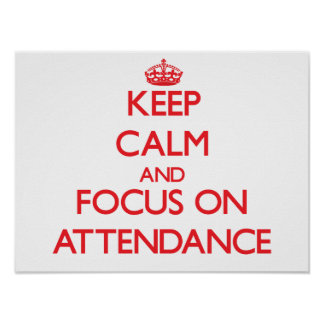Keep calm and focus on ATTENDANCE Poster