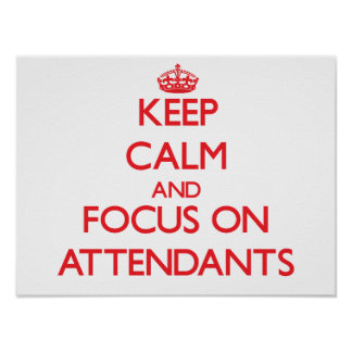 Keep calm and focus on ATTENDANTS Posters