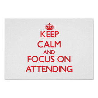 Keep calm and focus on ATTENDING Poster
