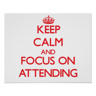 Keep calm and focus on ATTENDING Posters