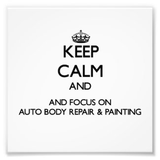 Keep calm and focus on Auto Body Repair & Painting Art Photo
