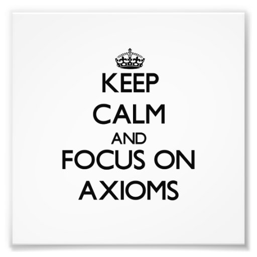 Keep Calm And Focus On Axioms Photographic Print