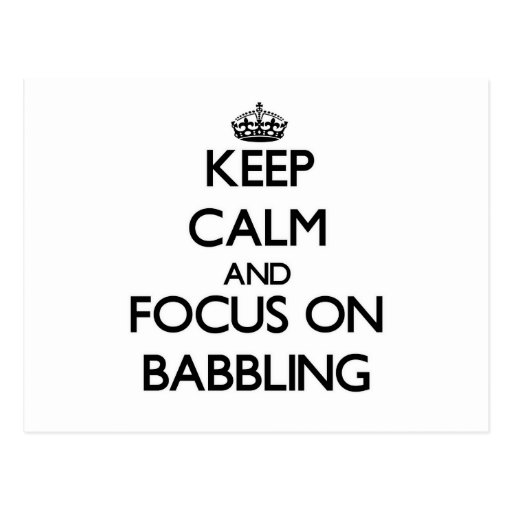 Keep Calm and focus on Babbling Post Card