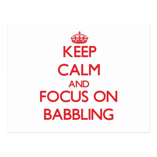 Keep Calm and focus on Babbling Postcards