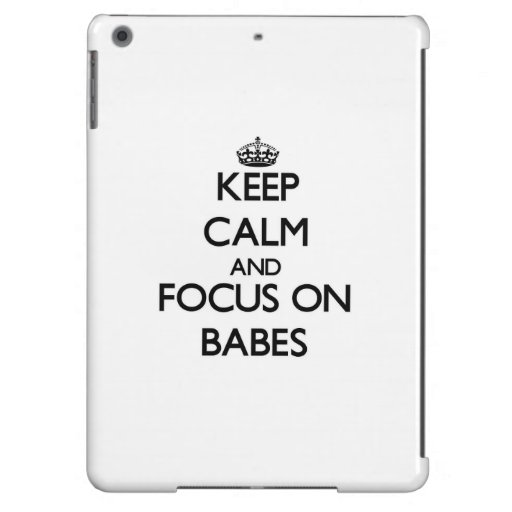 Keep Calm and focus on Babes Cover For iPad Air