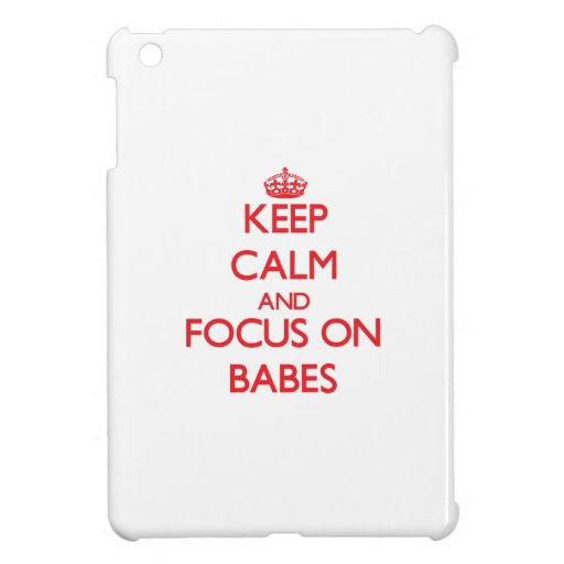 Keep Calm and focus on Babes Cover For The iPad Mini