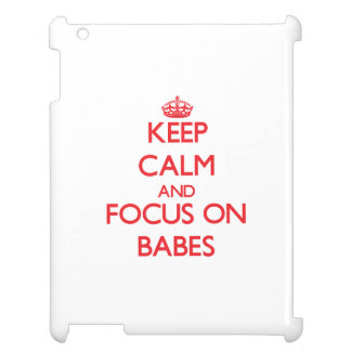Keep Calm and focus on Babes iPad Cover