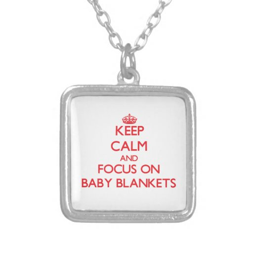 Keep Calm and focus on Baby Blankets Personalized Necklace