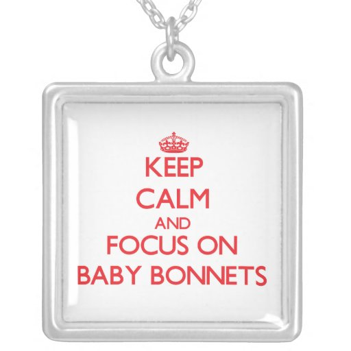 Keep Calm and focus on Baby Bonnets Personalized Necklace