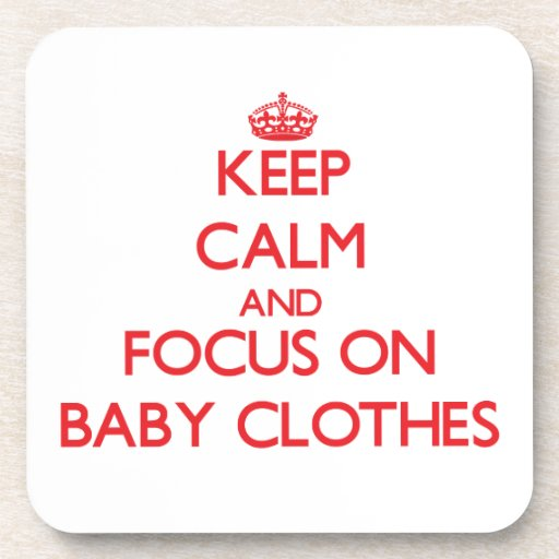 Keep Calm and focus on Baby Clothes Coaster