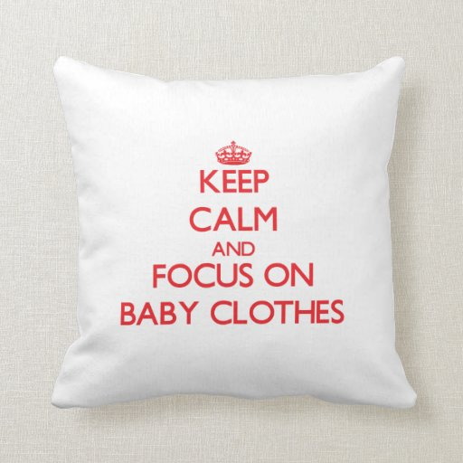 Keep Calm and focus on Baby Clothes Throw Pillows