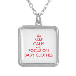 Keep Calm and focus on Baby Clothes Custom Necklace