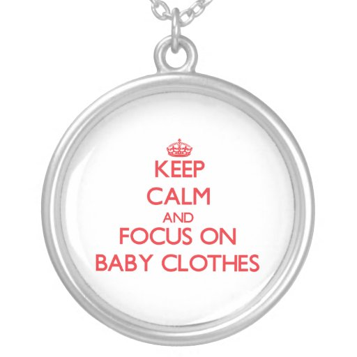 Keep Calm and focus on Baby Clothes Necklaces