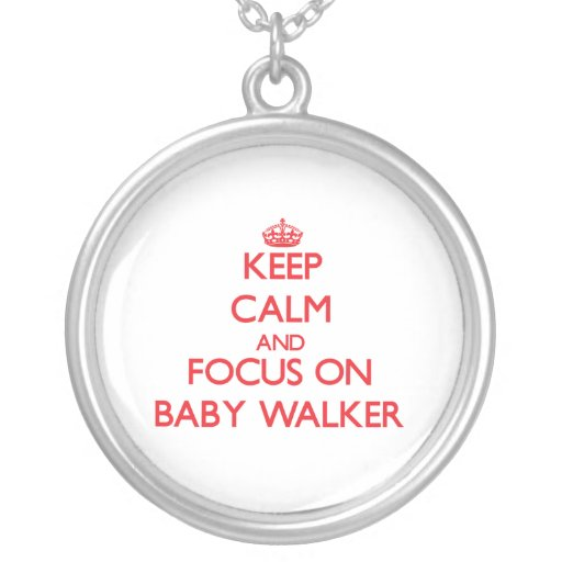 Keep Calm and focus on Baby Walker Custom Necklace