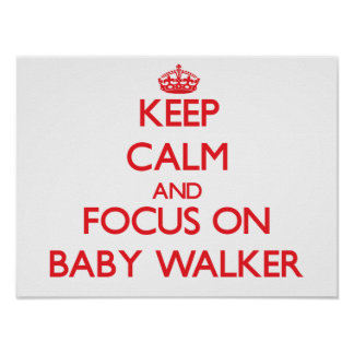 Keep Calm and focus on Baby Walker Print