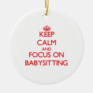 Keep Calm and focus on Babysitting Christmas Ornament