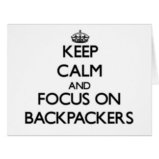 Keep Calm and focus on Backpackers Greeting Cards
