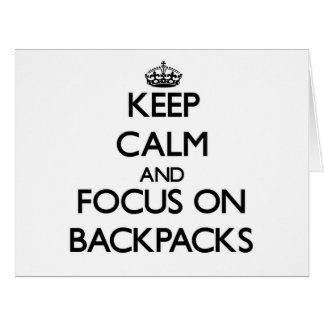 Keep Calm and focus on Backpacks Cards