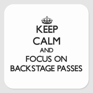 Keep Calm and focus on Backstage Passes Square Stickers