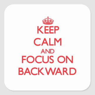 Keep Calm and focus on Backward Square Stickers