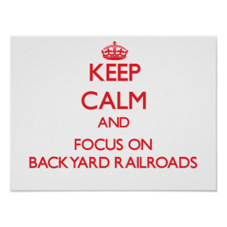 Keep calm and focus on Backyard Railroads Poster