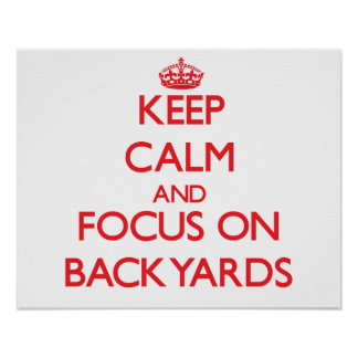 Keep Calm and focus on Backyards Poster