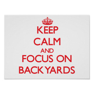 Keep Calm and focus on Backyards Posters