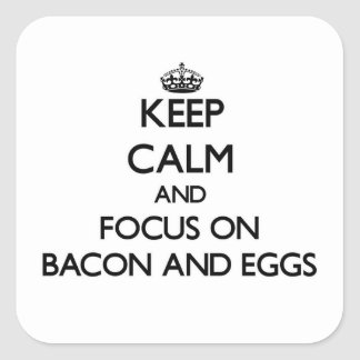Keep Calm and focus on Bacon And Eggs Square Sticker