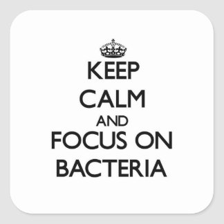 Keep Calm and focus on Bacteria Square Sticker