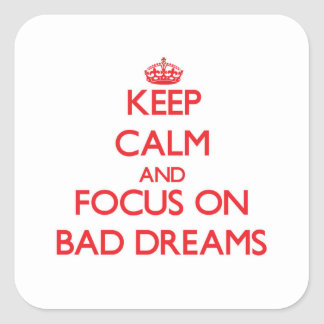 Keep Calm and focus on Bad Dreams Square Sticker