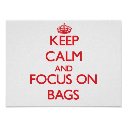 Keep Calm and focus on Bags Poster
