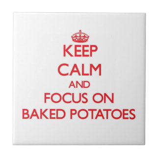 Keep Calm and focus on Baked Potatoes Ceramic Tile