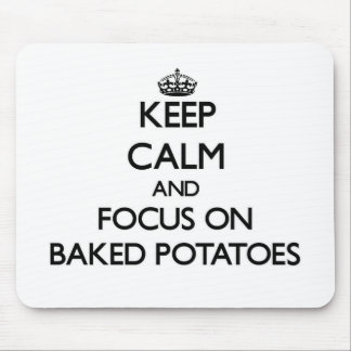 Keep Calm and focus on Baked Potatoes Mouse Mat
