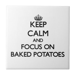 Keep Calm and focus on Baked Potatoes Tile