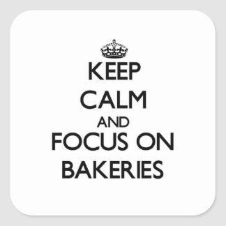 Keep Calm and focus on Bakeries Square Sticker