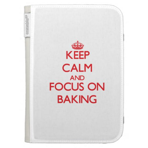 Keep Calm and focus on Baking Cases For The Kindle