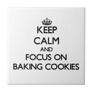 Keep Calm and focus on Baking Cookies Tile
